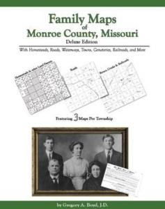Family Maps of Monroe County, Missouri Deluxe Edition by: Gregory Boyd