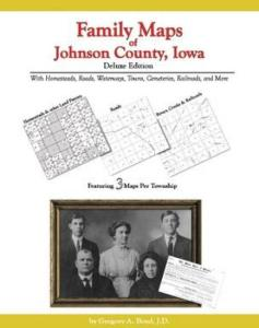 Family Maps of Johnson County, Iowa, Deluxe Edition by: Gregory Boyd