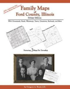 Family Maps of Ford County, Illinois, Deluxe Edition by: Gregory Boyd