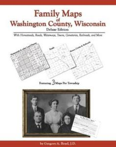 Family Maps of Washington County, Wisconsin Deluxe Edition by: Gregory Boyd