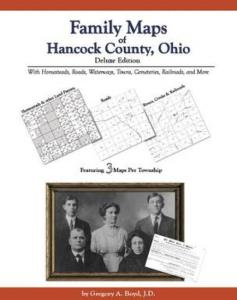 Family Maps of Hancock County, Ohio Deluxe Edition by: Gregory Boyd