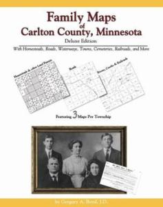 Family Maps of Carlton County, Minnesota, Deluxe Edition by: Gregory Boyd