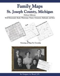 Family Maps of St. Joseph County, Michigan, Deluxe Edition by: Gregory Boyd