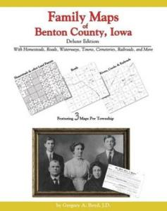 Family Maps of Benton County, Iowa, Deluxe Edition by: Gregory Boyd