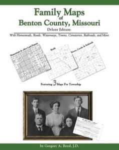 Family Maps of Benton County, Missouri, Deluxe Edition by: Gregory Boyd