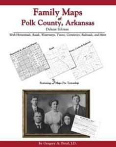 Family Maps of Polk County, Arkansas, Deluxe Edition by: Gregory Boyd