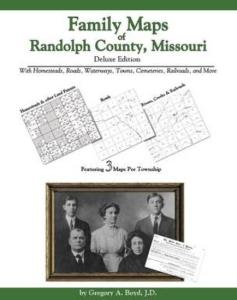 Family Maps of Randolph County, Missouri Deluxe Edition by: Gregory Boyd