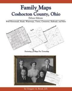 Family Maps of Coshocton County, Ohio, Deluxe Edition by: Gregory Boyd