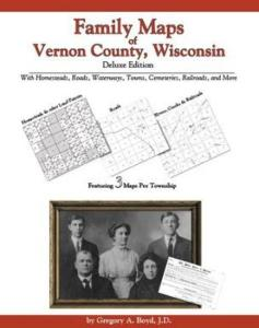 Family Maps of Vernon County, Wisconsin, Deluxe Edition by: Gregory Boyd