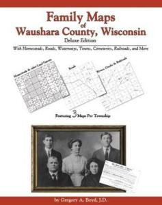 Family Maps of Waushara County, Wisconsin, Deluxe Edition by: Gregory Boyd