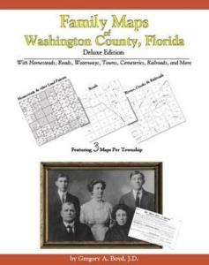 Family Maps of Washington County, Florida, Deluxe Edition by: Gregory Boyd