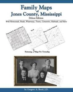 Family Maps of Jones County, Mississippi, Deluxe Edition by: Gregory Boyd