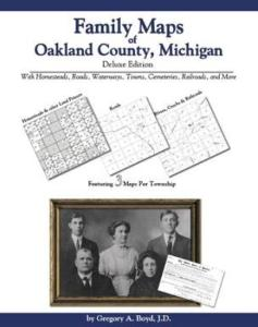 Family Maps of Oakland County, Michigan Deluxe Edition by: Gregory Boyd
