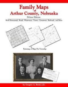Family Maps of Arthur County, Nebraska Deluxe Edition by: Gregory Boyd