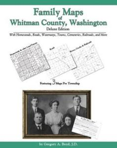 Family Maps of Whitman County, Washington, Deluxe Edition by: Gregory Boyd