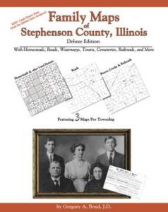 Family Maps of Stephenson County, Illinois, Deluxe Edition by: Gregory Boyd