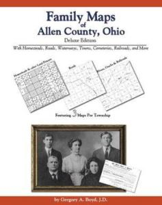 Family Maps of Allen County, Ohio, Deluxe Edition by: Gregory Boyd