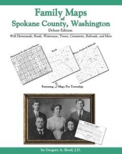 Family Maps of Spokane County, Washington, Deluxe Edition by: Gregory Boyd