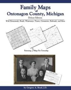 Family Maps of Ontonagon County, Michigan, Deluxe Edition by: Gregory Boyd