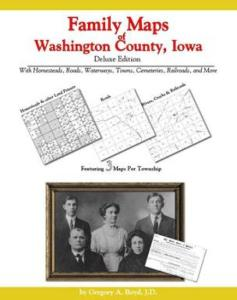 Family Maps of Washington County, Iowa, Deluxe Edition by: Gregory Boyd