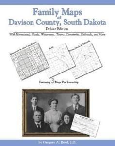 Family Maps of Davison County, South Dakota, Deluxe Edition by: Gregory Boyd