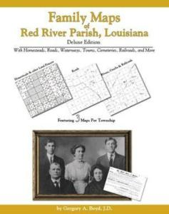 Family Maps of Red River Parish, Louisiana, Deluxe Edition by: Gregory Boyd