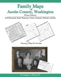Family Maps of Asotin County, Washington Deluxe Edition by: Gregory Boyd