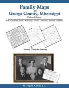Family Maps of George County, Mississippi Deluxe Edition by: Gregory Boyd