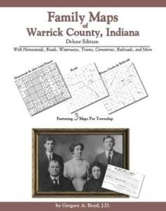 Family Maps of Warrick County, Indiana Deluxe Edition by: Gregory Boyd