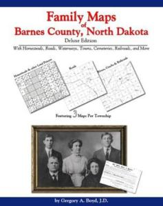 Family Maps of Barnes County, North Dakota Deluxe Edition by: Gregory Boyd