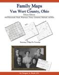Family Maps of Van Wert County, Ohio Deluxe Edition by: Gregory A. Boyd