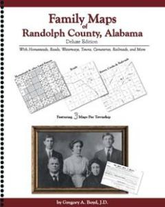 Family Maps of Randolph County, Alabama, Deluxe Edition by: Gregory Boyd