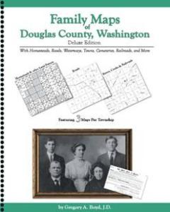 Family Maps of Douglas County, Washington, Deluxe Edition by: Gregory Boyd