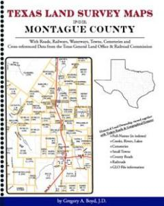 Texas Land Survey Maps for Montague County by: Gregory Boyd