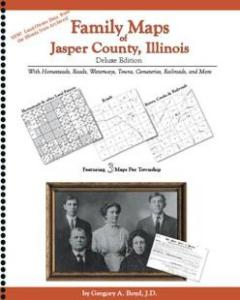 Family Maps of Jasper County, Illinois Deluxe Edition by: Gregory Boyd
