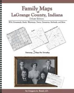 Family Maps of LaGrange County, Indiana by: Gregory A. Boyd