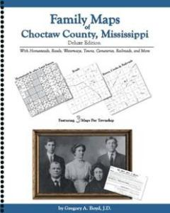 Family Maps of Choctaw County, Mississippi by: Gregory A. Boyd