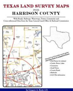 Texas Land Survey Maps for Harrison County by: Gregory A. Boyd