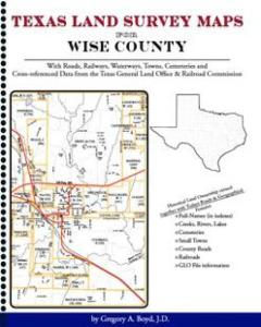 Texas Land Survey Maps for Wise County by: Gregory A. Boyd