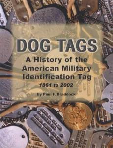 Dog Tags: American Military Identification Tag 1861-2002 by: Paul Braddock