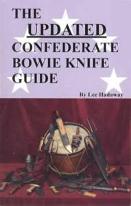 The Updated Confederate (Identification) Bowie Knife Guide by: Lee Hadaway