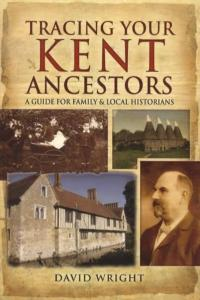 Tracing Your Kent Ancestors: A Guide For Family & Local Historians by: David Wright