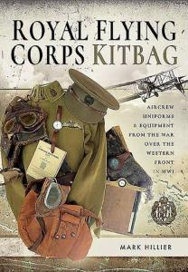 Royal Flying Corps Kitbag: Aircrew Uniforms & Equipment From the War Over The Western Front in WWI by: Mark Hillier