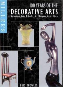 Miller's 100 Years of the Decorative Arts by: Eric Knowles