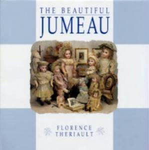 The Beautiful Jumeau: French Antique Dolls by: Florence Theriault