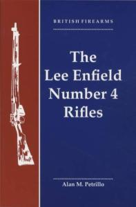 British Firearms: The Lee Enfield Number 4 Rifles by: Alan M. Petrillo