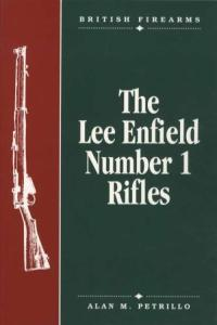 British Firearms: The Lee Enfield Number 1 Rifles by: Alan M. Petrillo