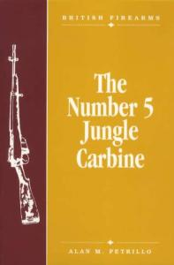British Firearms: The Number 5 Jungle Carbine by: Alan M. Petrillo