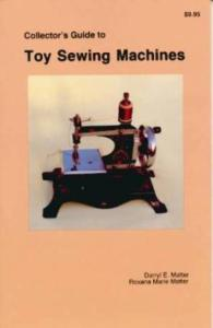 Antique Toy Sewing Machines by: D. & R. Matter