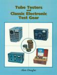 Tube Testers & Classic Electronic Test Gear by: Alan Douglas